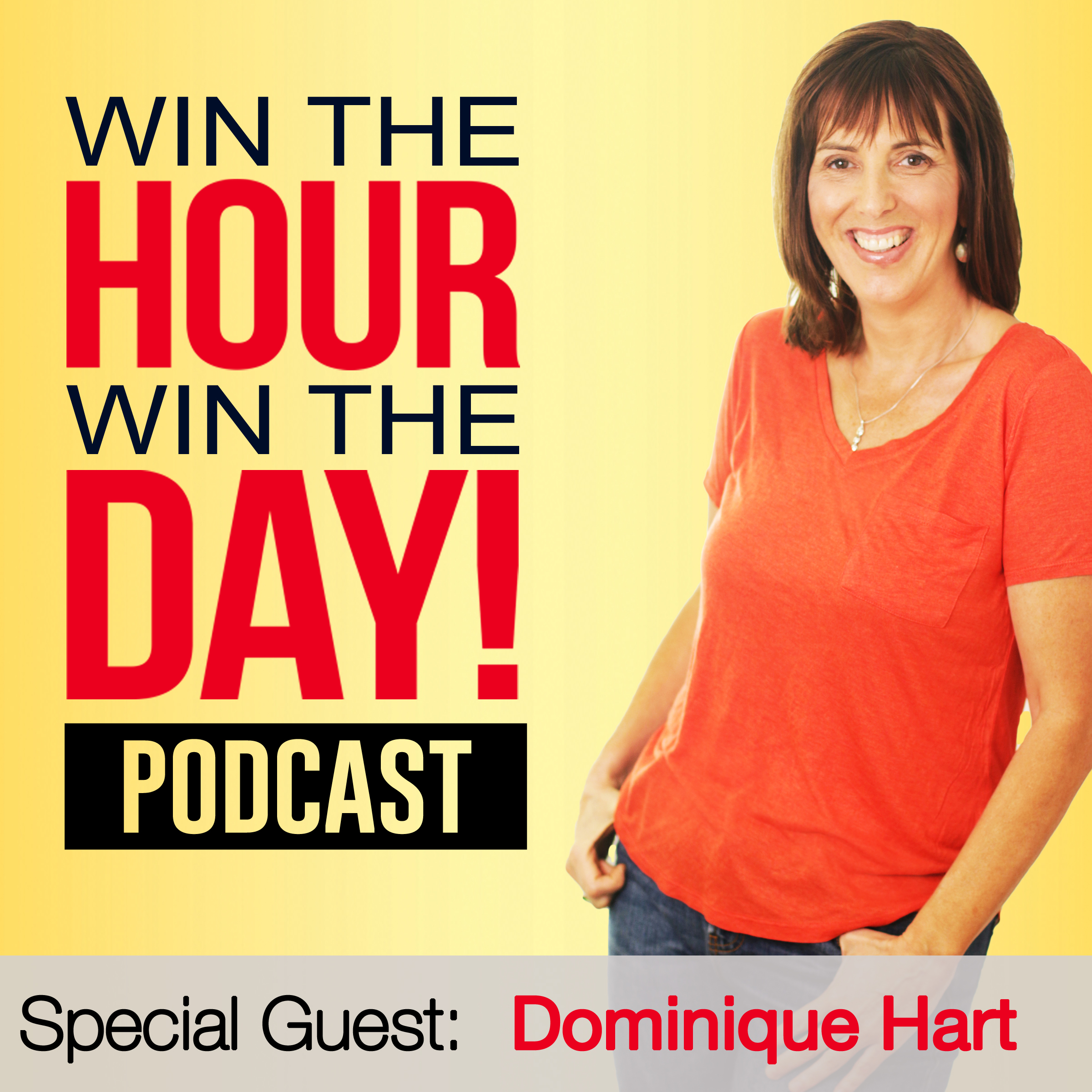 Win the Hour, Win the Day - How To Brand Yourself Effectively And Get Out Of Your Own Way! With Dominique Hart